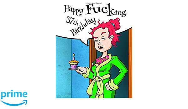 Happy Fucking 37th Birthday Funny Journal Better Than A Card