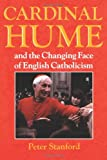 Cardinal Hume : And the Changing Face of English Catholicism, Stanford, Peter, 0225668823