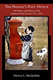 The People's Post Office : The History and Politics of the Japanese Postal System, 1871-2010, MacLachlan, Patricia L., 0674062450