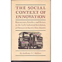 The Social Context of Innovation: Bureaucrats, Families and Heroes in the Early Industrial Revolution, as Foreseen in Bacon's NEW ATLANTIS