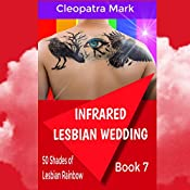 Infrared Lesbian Wedding: 50 Shades of the Lesbian Rainbow Series, Book 7 | Cleopatra Mark