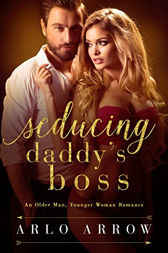 Seducing Daddy's Boss: An Older Man Younger Woman (Daddy Arrow)
