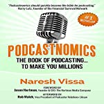 Podcastnomics: The Book of Podcasting... To Make You Millions | Naresh Vissa