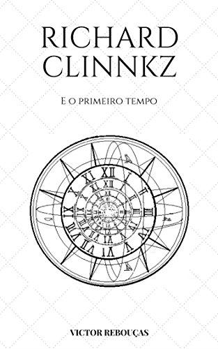 RICHARD CLINNKZ: E o primeiro tempo  (1) (Portuguese Edition)