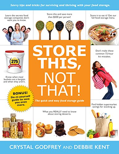 Store This, Not That!: The Quick and Easy Food Storage Guide by [Godfrey, Crystal, Kent, Debbie]