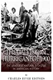 The Galveston Hurricane of 1900: The Deadliest Natural Disaster in American History