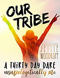 Our Tribe: A thirty day dare to be unapologetically you