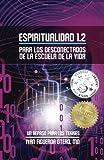 Espiritualidad 1.2 Para los Desconectados de la Escuela de la Vida: Un Repaso Para Los Tekkies (Volume 2) (Spanish Edition)