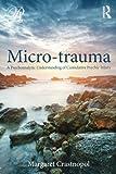 "Margaret Crastnapol, ""Micro-trauma: A Psychoanalytic Understanding of Cumulative Psychic Injury"" (Routledge, 2015)"