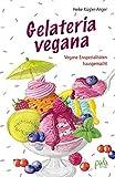 Gelateria vegana: Vegane Eisspezialitäten hausgemacht