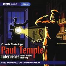Paul Temple Intervenes: A Rare Archive Recording (Dramatization)   Livre audio Auteur(s) : Francis Durbridge Narrateur(s) :  full cast