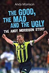 The Good, the Mad and the Ugly The Andy Morrison Story (English Edition)