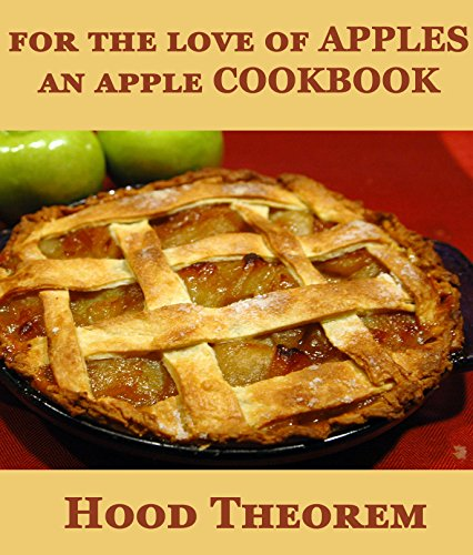 for the love of APPLES: an apple COOKBOOK (Hood Theorem Cookbook Series) by [Theorem, Hood]