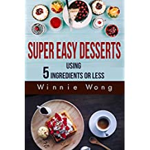 Super Easy Desserts: Using 5 Ingredients Or Less