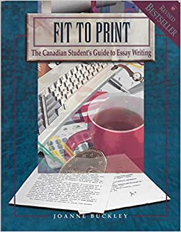 fit to print the canadian student s guide to essay writing  fit to print the canadian student s guide to essay writing joanne buckley 9780774732482 com books