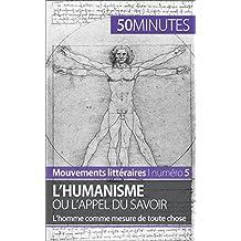 L'humanisme ou l'appel du savoir: L'homme comme mesure de toute chose (Mouvements littéraires t. 5) (French Edition)