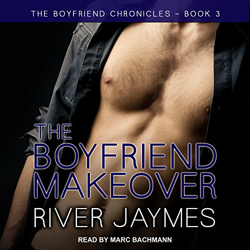 The Boyfriend Makeover: Boyfriend Chronicles Series, Book 3 by Tantor Audio