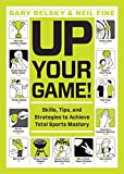 img - for Up Your Game!: Skills, Tips, and Strategies to Achieve Total Sports Mastery book / textbook / text book