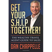 Get Your S.H.I.P. Together!: The Wealthy Travel Agent Guide to Sales