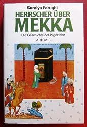 Herrscher über Mekka. Die Geschichte der Pilgerfahrt