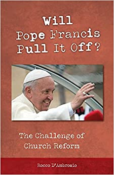 Will Pope Francis Pull It Off?: The Challenge of Church Reform