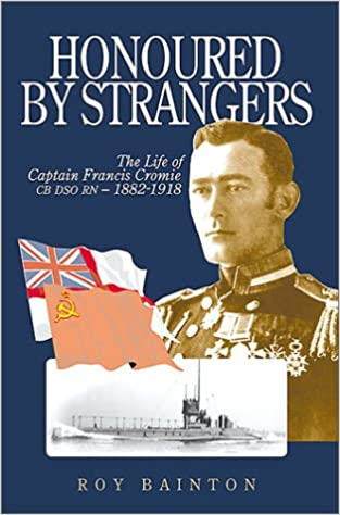 Honoured By Strangers: Captain Cromies Extraordinary First World War