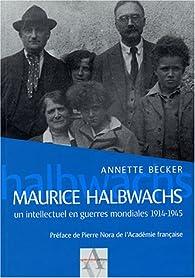 Maurice Halbwachs : Un intellectuel en guerres mondiales 1914-1945 par Annette Becker