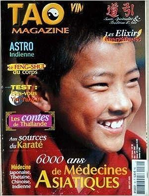 La revue TAO MAGAZINE N° 30 du 01-05-2002 LES ELIXIRS ENERGETIQUES - ASTRO INDIENNE - LE FENG-SHUI DU CORPS - ETES-VOUS YIN YANG - LES CONTES DE THAILANDE - AUX SOURCES DU KARATE - MEDECINE JAPONAISE - TIBETAINE - CHINOISE ET INDIENNE B0047UQJSG