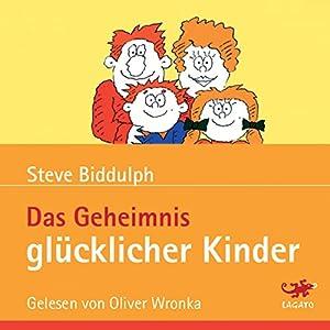 Das Geheimnis glücklicher Kinder Hörbuch
