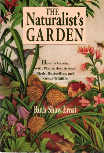 The Naturalist's Garden: How to Garden With Plants That Attract Birds, Butterflies, and Other Wildlife