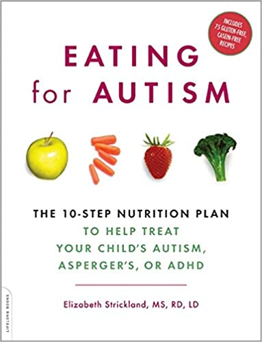Eating for Autism: The 10-Step Nutrition Plan to Help Treat Your Child's Autism, Asperger's, or ADHD - Popular Autism Related Book