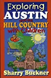 Exploring Austin and the Hill Country with Children, Sharry Buckner, 1556228899