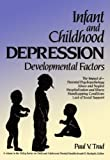 Infant and Childhood Depression : Developmental Factors, Trad, Paul V., 0471852309