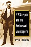 E. W. Scripps and the Business of Newspapers, Gerald J. Baldasty, 0252022556