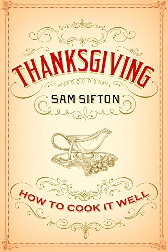 Thanksgiving: How to Cook It Well: How to Cook It Well by Sam Sifton