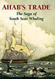 img - for Ahab's Trade: The Saga of South Seas Whaling book / textbook / text book