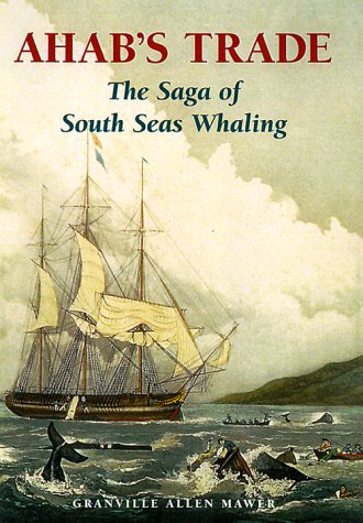 Ahab's Trade: The Saga of South Seas Whaling