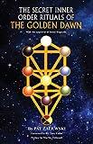 The Secret Inner Order Rituals of the Golden Dawn