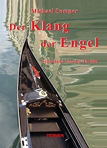 Der Klang der Engel: Schottland-Venedig-Thriller Taschenbuch – 16. November 2016 Michael Sumper Norea Druck und Verlag 3853121373 Belletristik / Kriminalromane