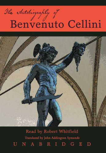 The Autobiography of Benvenuto Cellini by Brand: Blackstone Audiobooks