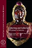 collecting and collectors from antiquity to modernity selected papers on ancient art and architecture