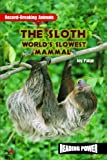 The Sloth: The World's Slowest Mammal (Animal Record Breakers)