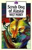 Scrub Dog of Alaska, Walt Morey, 0936085134
