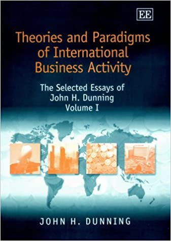 theories and paradigms of international business activity the  theories and paradigms of international business activity the selected  essays of john h dunning john h dunning essays john h dunning