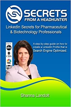 Secrets From a Headhunter: LinkedIn Secrets for Pharmaceutical & Biotechnology Professionals (Volume 1)