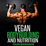 Vegan Bodybuilding and Nutrition | Tyler Backhause