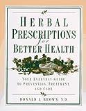 Herbal Prescriptions for Better Health, Donald J. Brown, 0761501142