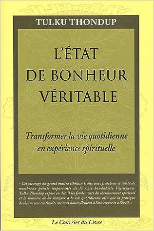 En ligne téléchargement L'état de bonheur véritable : Transformer la vie quotidienne en expérience spirituelle pdf epub