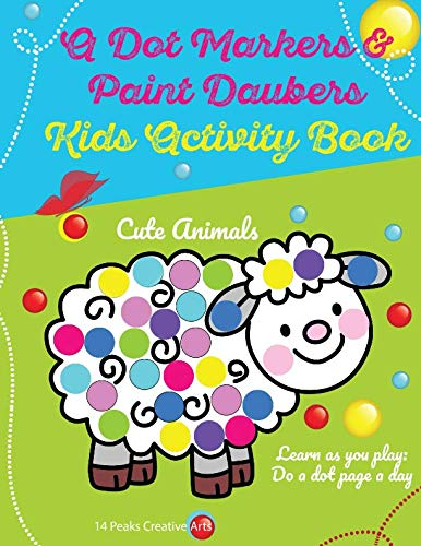 A Dot Markers & Paint Daubers Kids Activity Book: Learn as you play: Do a dot page a day (Animals) (Easy Arts And Crafts For 3 Year Olds)
