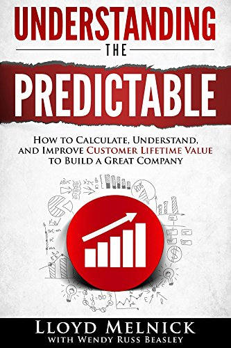 Understanding the Predictable: How to calculate, understand, and improve Customer Lifetime Value to build a great company (English Edition)